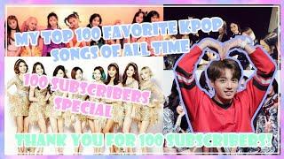 MY TOP『100』FAVORITE KPOP SONGS ||『100』 SUBSCRIBERS SPECIAL
