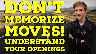Don't Memorize Moves! Understand your Openings   Road to 2000
