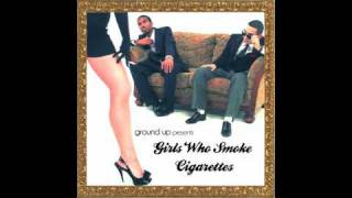 """Ground Up """"Nice To Meet You""""  ft Drink Up Buttercup (Girls Who Smoke Cigarettes)"""