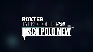 Roxter   Tylko Tobie (Synek Remix) Nowość Disco Polo 2018
