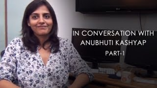 In Conversation With Anubhuti Kashyap  Part 1