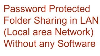 Password Protected Folder Sharing in LAN (Local area Network) Without any Software