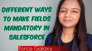 5 Different Ways To Make Field Mandatory In Salesforce