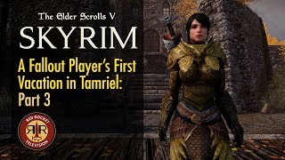 Skyrim SE - A Fallout Player's First Vacation in Tamriel - Part 3