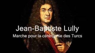 Jean Baptiste Lully (1632-1687) - Marche pour la cérémonie des Turcs