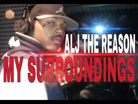 ALJ THE REASON MY SURROUNDINGS OFFICIAL MUSIC VIDEO