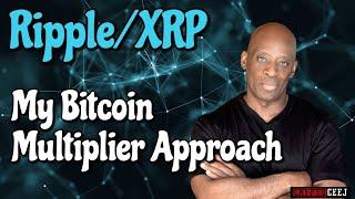 Xrp Ripple News: My Bitcoin Multiplier Approach