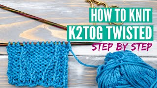 How to knit two together twisted (k2tog twisted) - step by step tutorial