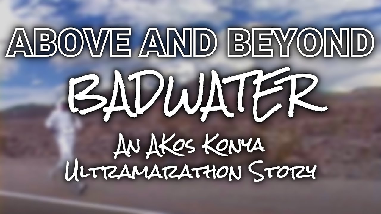 Above and Beyond Badwater – An Akos Konya Ultramarathon Story