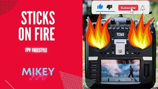 Fire on the sticks! ( FPV Freestyle )