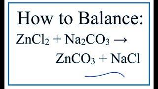 How to Balance ZnCl2 + Na2CO3 = ZnCO3 + NaCl  (Zinc chloride + Sodium carbonate)