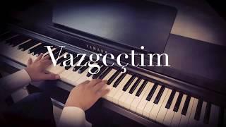 Vazgeçtim SEZEN AKSU  Piyano Cover...piyano Ile çalınan şarkılar