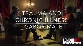MOST CHRONIC ILLNESSES ORIGINATE FROM CHILDHOOD TRAUMA | Dr Gabor Maté on London Real