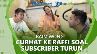 Baim Wong Curhat ke Raffi Ahmad soal Subscriber Turun, Ini Tanggapan Suami Nagita Slavina