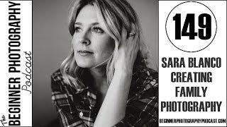 BPP 149:  Sara Blanco - Creating Family Photography