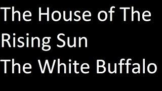 The White Buffalo-The House of The Rising Sun-Lyrics