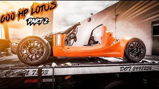 Ultimate Lotus 600Hp Wide Body  Build | Part 2
