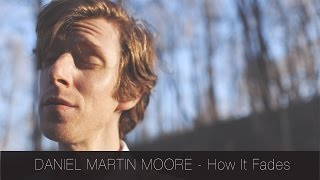 Daniel Martin Moore - How It Fades | The Catalyst Sessions
