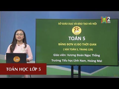 MÔN TOÁN - LỚP 5 | BẢNG ĐƠN VỊ ĐO THỜI GIAN | 20H30 NGÀY 17.04.2020 | HANOITV