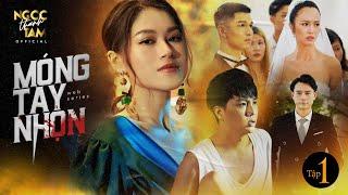 MÓNG TAY NHỌN - Tập 1 | Ngọc Thanh Tâm, Duy Khánh, Minh Dự, Anh Dũng, Kim Nhã | Phim Tết 2020