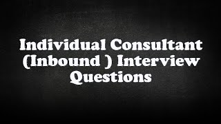 Individual Consultant (Inbound ) Interview Questions