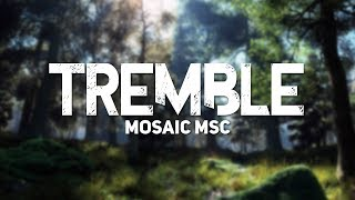 Mosaic Msc Tremble