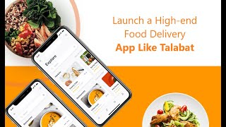 Launch a High-end Food Delivery App Like Talabat
