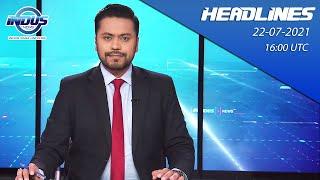 Indus News Headline   16:00 UTC   22nd July 2021