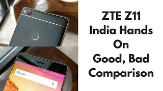 ZTE Z11 India Hands On, Good, Bad, Not A Review | Gadgets To Use