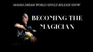 "Masma Dream World – ""Becoming The Magician"""