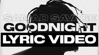 SAMAD SAVAGE - GOODNIGHT (Lyric Video)