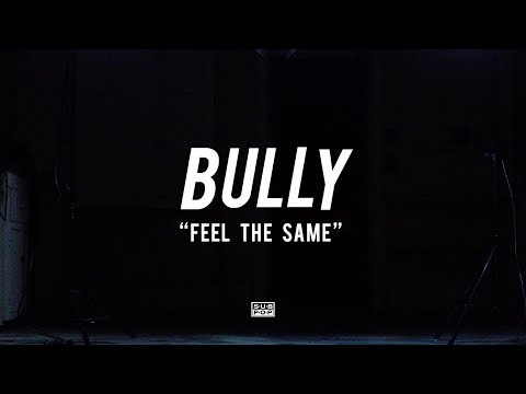 Bully - Feel The Same