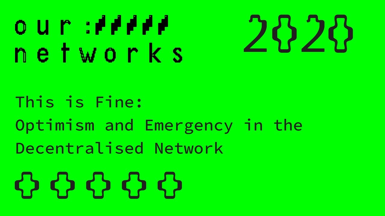 Video thumbnail for This is Fine: Optimism and Emergency in the Decentralised Network