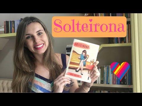 SOLTEIRONA, O DIREITO DE ESCOLHER A PRÓPRIA VIDA, Kate Bolick