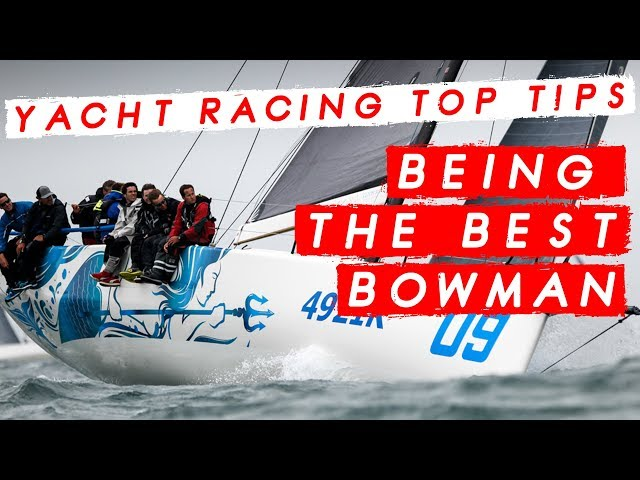 Yacht Racing Top Tips from the Fast 40 Fleet - How to be the Best Bowman