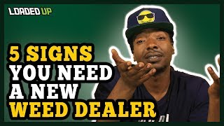 5 Signs You Need A New Weed Dealer