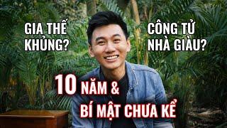 10 năm & BÍ MẬT CHƯA KỂ. Gia thế khủng, nhà giàu? Khoai Lang Thang