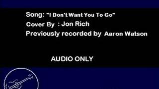 I Don't Want You To Go - Jon Rich (Aaron Watson Cover)