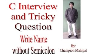 C Language Interview and Tricky Question 3 Write your name without using semicolon