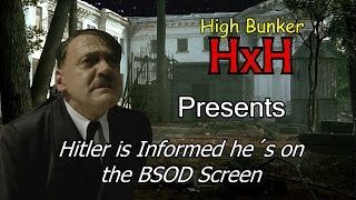 Hitler is Informed he´s on the BSOD Screen