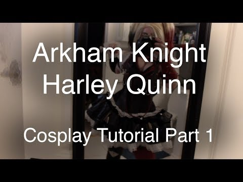 Cosplay Tutorial | Arkham Knight Harley Quinn | Part 1