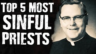 Top 5 Most SINFUL PRIESTS