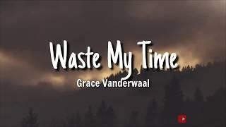 Grace Vanderwaal   Waste My Time Lyrics