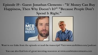 """Episode 19 - Guest: Jonathan Clements - """"If Money Can Buy Happiness, Then Why Doesn't It?"""" """"Because"""