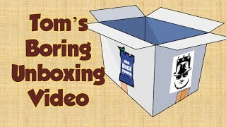 Tom's Boring Unboxing Video   July 23, 2019
