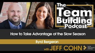 How to Take Advantage of the Slow Season w/Byrd Bergeron