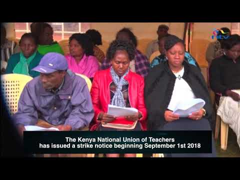 Kenya National Union of Teachers issues a strike notice beginning September 1st 2018