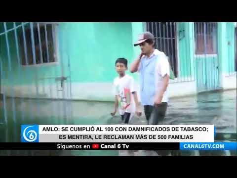 AMLO: Se cumplió al 100 con damnificados de Tabasco es mentira, le reclaman más de 500 familias
