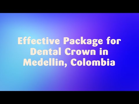Effective-Package-for-Dental-Crown-in-Medellin-Colombia