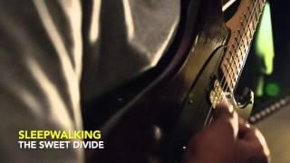 The Sweet Divide - Sleepwalking